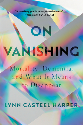 On Vanishing: Mortality, Dementia, and What It Means to Disappear Cover Image
