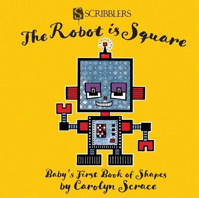 The Robot Is Square: Baby's First Book of Shapes Cover Image