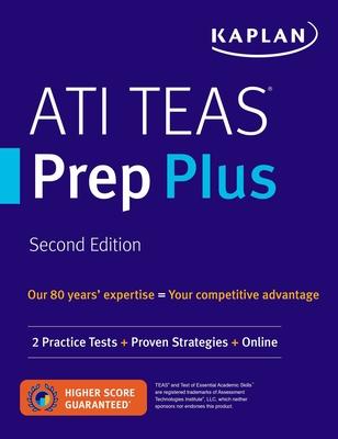 ATI TEAS Prep Plus: 2 Practice Tests + Proven Strategies + Online (Kaplan Test Prep) Cover Image