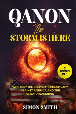 QAnon, The Storm Is Here (3 Books in 1): Who is Q? The Deep State Conspiracy Against America and The Great Awakening Cover Image