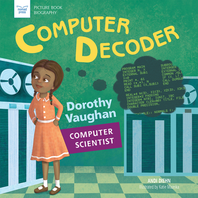 Computer Decoder: Dorothy Vaughan, Computer Scientist (Picture Book Biography) Cover Image