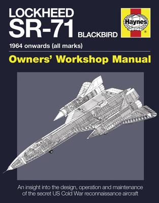 Lockheed SR-71 Blackbird: 1964 onwards (all marks) (Owners' Workshop Manual) Cover Image