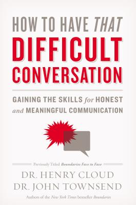 How to Have That Difficult Conversation: Gaining the Skills for Honest and Meaningful Communication Cover Image