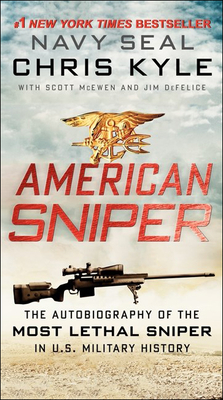 American Sniper: The Autobiography of the Most Lethal Sniper in U.S. Military History: The Autobiography of the Most Lethal Sniper in U.S. Military Hi Cover Image