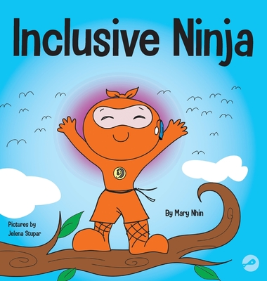 Inclusive Ninja: An Anti-bullying Children's Book About Inclusion, Compassion, and Diversity Cover Image
