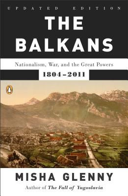 The Balkans: Nationalism, War, and the Great Powers, 1804-2011 Cover Image