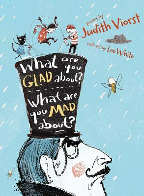 What Are You Glad About? What Are You Mad About?: Poems for When a Person Needs a Poem Cover Image