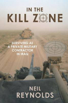 In the Kill Zone: Surviving as a Private Military Contractor in Iraq Cover Image