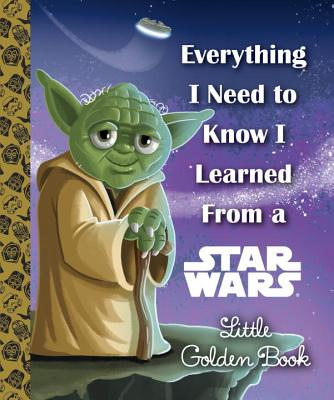 Everything I Need to Know I Learned From a Star Wars Little Golden Book (Star Wars) Cover Image