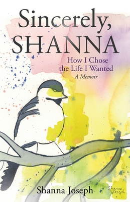 Sincerely, Shanna: How I Chose the Life I Wanted A Memoir Cover Image