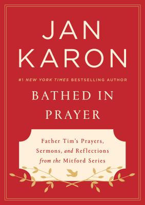 Bathed in Prayer: Father Tim's Prayers, Sermons, and Reflections from the Mitford Series Cover Image