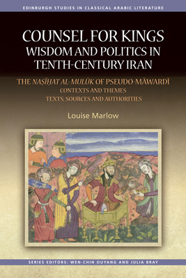Counsel for Kings: Wisdom and Politics in Tenth-Century Iran: Volumes I & II (Edinburgh Studies in Classical Arabic Literature) Cover Image