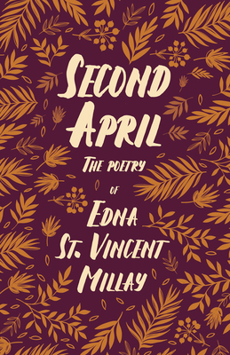 Second April - The Poetry of Edna St. Vincent Millay;With a Biography by Carl Van Doren Cover Image