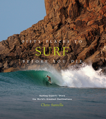 Fifty Places to Surf Before You Die: Surfing Experts Share the World's Greatest Destinations Cover Image