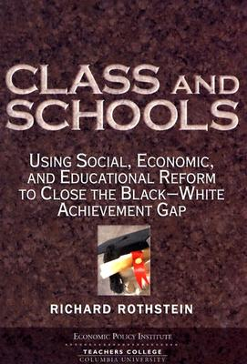 Class and Schools: Using Social, Economic, and Educational Reform to Close the Black-White Achievement Gap Cover Image