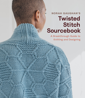 Norah Gaughan's Twisted Stitch Sourcebook: A Breakthrough Guide to Knitting and Designing Cover Image
