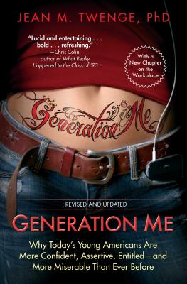 Generation Me - Revised and Updated: Why Today's Young Americans Are More Confident, Assertive, Entitled--and More Miserable Than Ever Before Cover Image