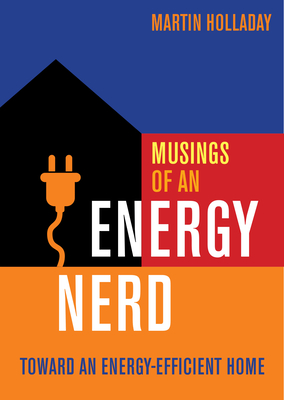 Musings of an Energy Nerd: Toward an Energy-Efficient Home Cover Image