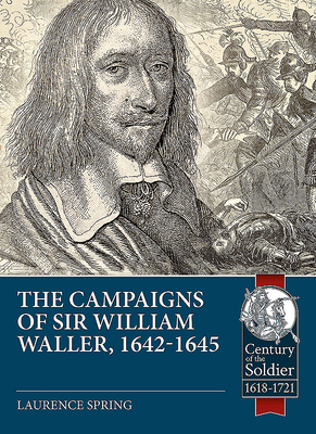The Campaigns of Sir William Waller, 1642-1645 (Century of the Soldier) Cover Image
