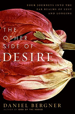 The Other Side of Desire: Four Journeys into the Far Realms of Lust and Longing Cover Image