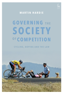 Governing the Society of Competition: Cycling, Doping and the Law Cover Image
