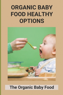 Organic Baby Food Healthy Options: The Organic Baby Food: Organic First Food For Baby Cover Image