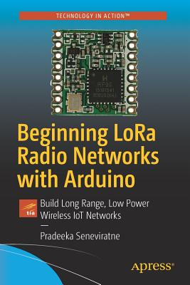 Beginning Lora Radio Networks with Arduino: Build Long Range, Low Power Wireless Iot Networks Cover Image
