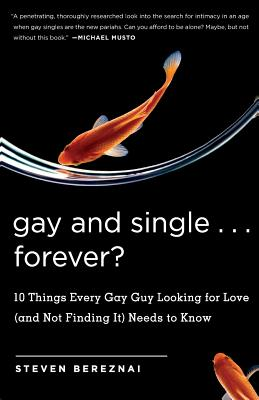 Gay and Single...Forever?: 10 Things Every Gay Guy Looking for Love (and Not Finding It) Needs to Know Cover Image