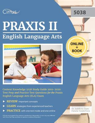 Praxis II English Language Arts Content Knowledge 5038 Study Guide 2019-2020: Test Prep and Practice Test Questions for the Praxis English Language Ar Cover Image