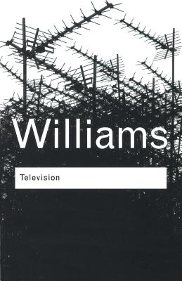 Television: Technology and Cultural Form (Routledge Classics) Cover Image