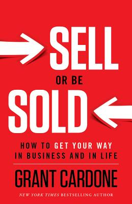 Sell or Be Sold: How to Get Your Way in Business and in Life Cover Image