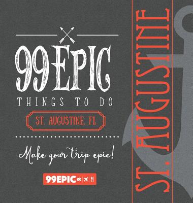 99 Epic Things To Do - St. Augustine, Florida Cover Image