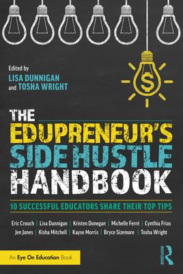 The Edupreneur's Side Hustle Handbook: 10 Successful Educators Share Their Top Tips Cover Image
