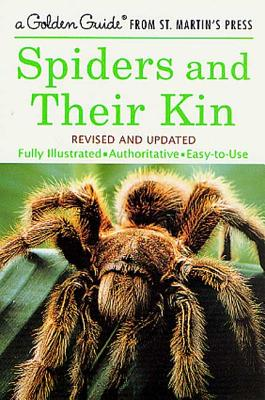 Spiders and Their Kin: A Fully Illustrated, Authoritative and Easy-to-Use Guide (A Golden Guide from St. Martin's Press) Cover Image