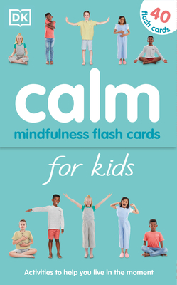 Calm - Mindfulness Flash Cards for Kids: 40 Activities to Help you Learn to Live in the Moment Cover Image