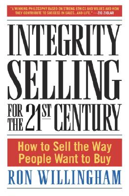 Integrity Selling for the 21st Century: How to Sell the Way People Want to Buy Cover Image