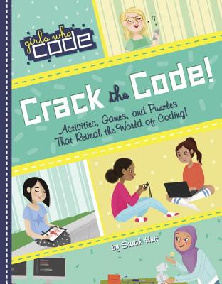 Crack the Code!: Activities, Games, and Puzzles That Reveal the World of Coding (Girls Who Code) Cover Image