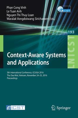 Context-Aware Systems and Applications: 5th International Conference, Iccasa 2016, Thu Dau Mot, Vietnam, November 24-25, 2016, Proceedings (Lecture Notes of the Institute for Computer Sciences #193) Cover Image