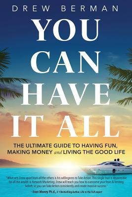 You Can Have It All: The Ultimate Guide to Having Fun, Making Money, and Living the Good Life Cover Image