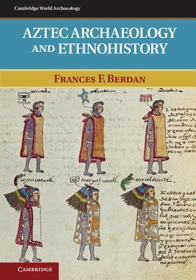 Aztec Archaeology and Ethnohistory (Cambridge World Archaeology) Cover Image