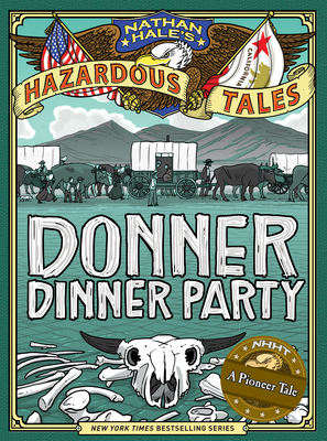 Donner Dinner Party (Nathan Hale's Hazardous Tales #3) Cover Image