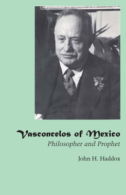 Vasconcelos of Mexico: Philosopher and Prophet Cover Image