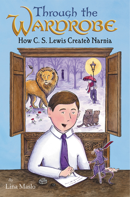 Through the Wardrobe: How C. S. Lewis Created Narnia Cover Image