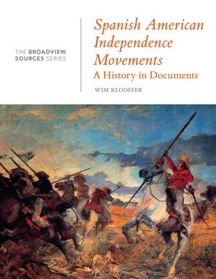 Spanish American Independence Movements: A History in Documents: (From the Broadview Sources Series) cover