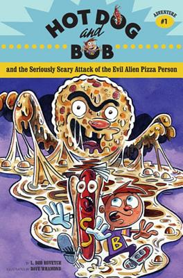 Hot Dog and Bob Adventure 1: and the Seriously Scary Attack of the Evil Alien Pizza                 Person (Adventure #1) Cover Image