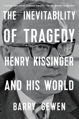 The Inevitability of Tragedy: Henry Kissinger and His World Cover Image