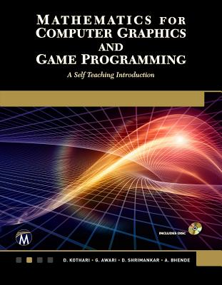 Mathematics for Computer Graphics and Game Programming: A Self-Teaching Introduction Cover Image