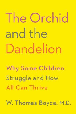 The Orchid and the Dandelion: Why Some Children Struggle and How All Can Thrive Cover Image