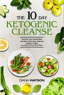Keto Recipes and Meal Plans For Beginners - The 10 Day Ketogenic Cleanse: Increase Your Metabolism And Detox With These Delicious And Fun Recipes In A Cover Image