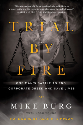 Trial by Fire: One Man's Battle to End Corporate Greed and Save Lives Cover Image